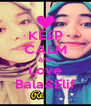 KEEP CALM AND Love Bala&Elif - Personalised Poster A4 size