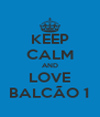 KEEP CALM AND LOVE BALCÃO 1 - Personalised Poster A4 size