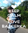 KEEP CALM AND LOVE BALCERKA - Personalised Poster A4 size