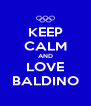 KEEP CALM AND LOVE BALDINO - Personalised Poster A4 size