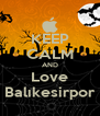 KEEP CALM AND Love Balıkesirpor - Personalised Poster A4 size