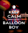 KEEP CALM AND LOVE BALLOON BOY - Personalised Poster A4 size