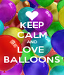 KEEP CALM AND LOVE  BALLOONS - Personalised Poster A4 size