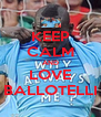 KEEP CALM AND LOVE BALLOTELLI - Personalised Poster A4 size