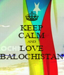 KEEP CALM AND LOVE BALOCHISTAN - Personalised Poster A4 size