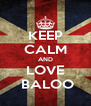KEEP CALM AND LOVE   BALOO  - Personalised Poster A4 size