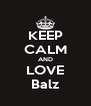 KEEP CALM AND LOVE Balz - Personalised Poster A4 size