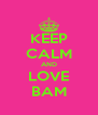 KEEP CALM AND LOVE BAM - Personalised Poster A4 size