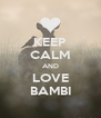 KEEP CALM AND LOVE BAMBI - Personalised Poster A4 size