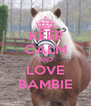 KEEP CALM AND LOVE BAMBIE - Personalised Poster A4 size