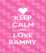 KEEP CALM AND LOVE BAMMY - Personalised Poster A4 size