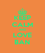 KEEP CALM AND LOVE BAN - Personalised Poster A4 size