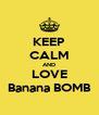 KEEP CALM AND LOVE Banana BOMB - Personalised Poster A4 size