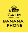 KEEP CALM AND LOVE BANANA   PHONE - Personalised Poster A4 size