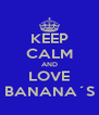 KEEP CALM AND LOVE BANANA´S - Personalised Poster A4 size