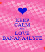 KEEP CALM AND LOVE BANANA4LYFE - Personalised Poster A4 size