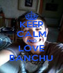 KEEP CALM AND LOVE BANCHU - Personalised Poster A4 size