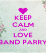 KEEP CALM AND LOVE BAND PARRY - Personalised Poster A4 size