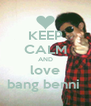 KEEP CALM AND love bang benni  - Personalised Poster A4 size