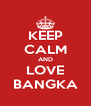 KEEP CALM AND LOVE BANGKA - Personalised Poster A4 size