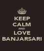 KEEP CALM AND LOVE BANJARSARI - Personalised Poster A4 size