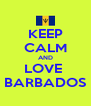 KEEP CALM AND LOVE  BARBADOS - Personalised Poster A4 size