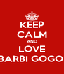 KEEP CALM AND LOVE BARBI GOGOI - Personalised Poster A4 size
