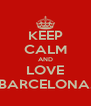 KEEP CALM AND LOVE BARCELONA. - Personalised Poster A4 size