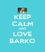 KEEP CALM AND LOVE BARKO - Personalised Poster A4 size
