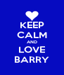 KEEP CALM AND LOVE BARRY - Personalised Poster A4 size