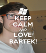 KEEP CALM AND LOVE BARTEK! - Personalised Poster A4 size