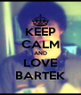 KEEP CALM AND LOVE BARTEK - Personalised Poster A4 size
