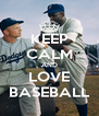 KEEP CALM AND LOVE BASEBALL - Personalised Poster A4 size
