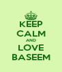 KEEP CALM AND LOVE BASEEM - Personalised Poster A4 size