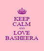 KEEP CALM AND LOVE BASHEERA - Personalised Poster A4 size