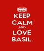 KEEP CALM AND LOVE BASIL - Personalised Poster A4 size