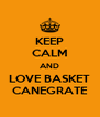 KEEP CALM AND LOVE BASKET CANEGRATE - Personalised Poster A4 size