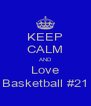 KEEP CALM AND Love Basketball #21 - Personalised Poster A4 size