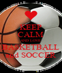 KEEP CALM AND LOVE BASKETBALL and SOCCER - Personalised Poster A4 size