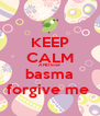 KEEP CALM AND love   basma  forgive me  - Personalised Poster A4 size