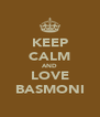 KEEP CALM AND LOVE BASMONI - Personalised Poster A4 size