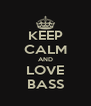 KEEP CALM AND LOVE BASS - Personalised Poster A4 size