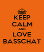 KEEP CALM AND LOVE BASSCHAT - Personalised Poster A4 size