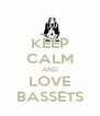 KEEP CALM AND LOVE BASSETS - Personalised Poster A4 size