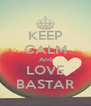 KEEP CALM And LOVE BASTAR - Personalised Poster A4 size