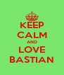 KEEP CALM AND LOVE BASTIAN - Personalised Poster A4 size