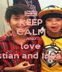 KEEP CALM AND love Bastian and Iqbaale - Personalised Poster A4 size