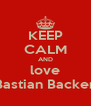 KEEP CALM AND love Bastian Backer - Personalised Poster A4 size