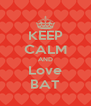 KEEP CALM AND Love BAT - Personalised Poster A4 size