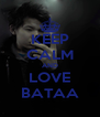 KEEP CALM AND LOVE BATAA - Personalised Poster A4 size